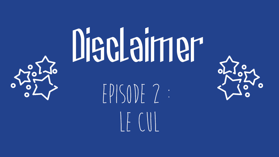 Disclaimer, épisode 2 : le cul