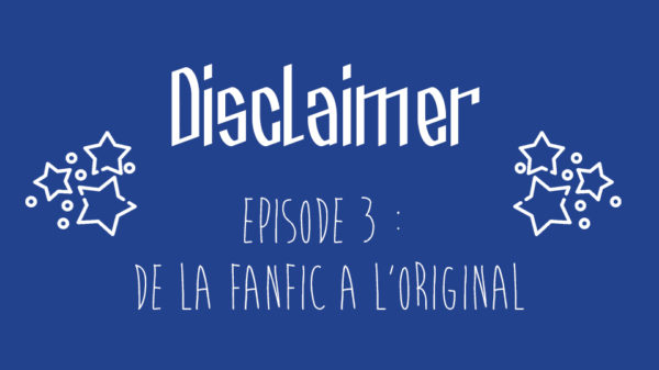 Episode 3 : De la fanfiction à l'original