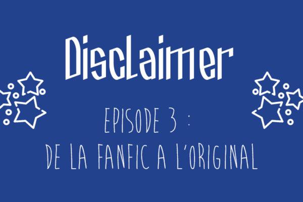 Episode 3 : De la fanfiction à l'original